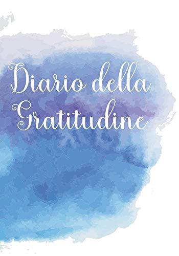 Diario della Gratitudine: Pochi Minuti al Giorno Che Possono Cambiare la Tua Vita! - Perchè la Gratitudine è un'Attitudine!